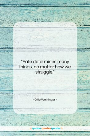 """Otto Weininger quote: """"Fate determines many things, no matter how…""""- at QuotesQuotesQuotes.com"""