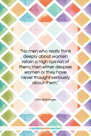 """Otto Weininger quote: """"No men who really think deeply about…""""- at QuotesQuotesQuotes.com"""