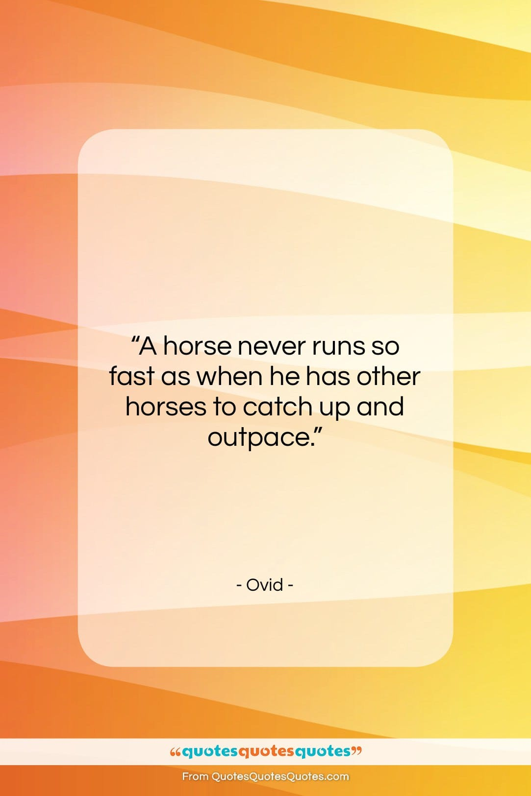 """Ovid quote: """"A horse never runs so fast as…""""- at QuotesQuotesQuotes.com"""