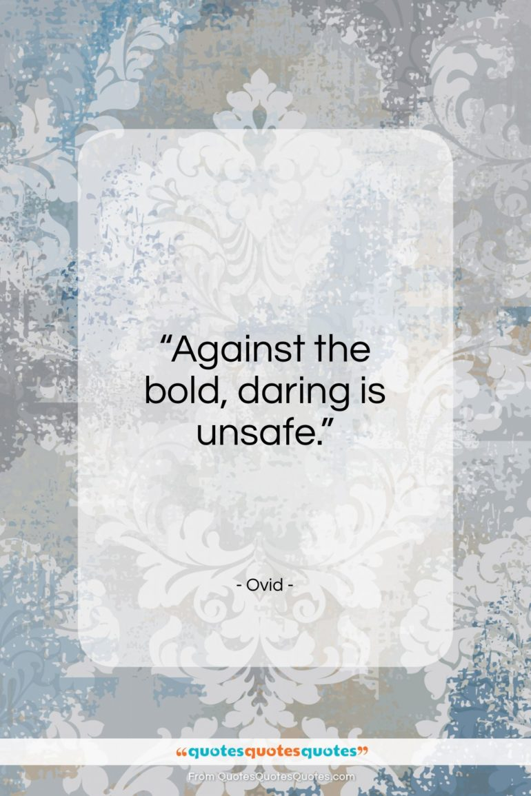 "Ovid quote: ""Against the bold, daring is unsafe…""- at QuotesQuotesQuotes.com"
