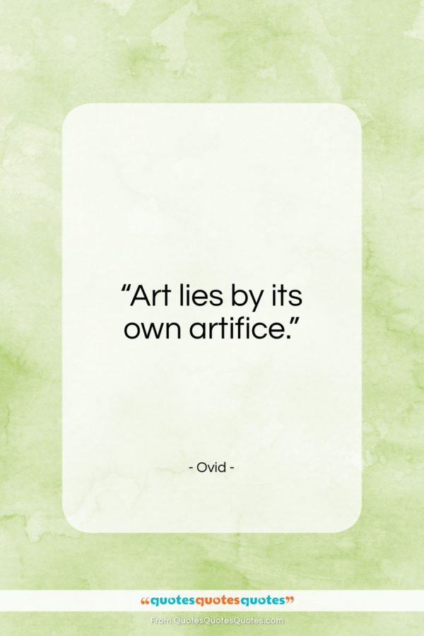 """Ovid quote: """"Art lies by its own artifice…""""- at QuotesQuotesQuotes.com"""