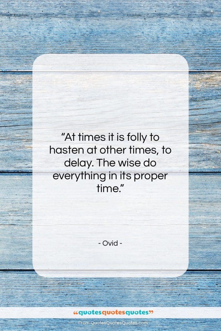 """Ovid quote: """"At times it is folly to hasten…""""- at QuotesQuotesQuotes.com"""