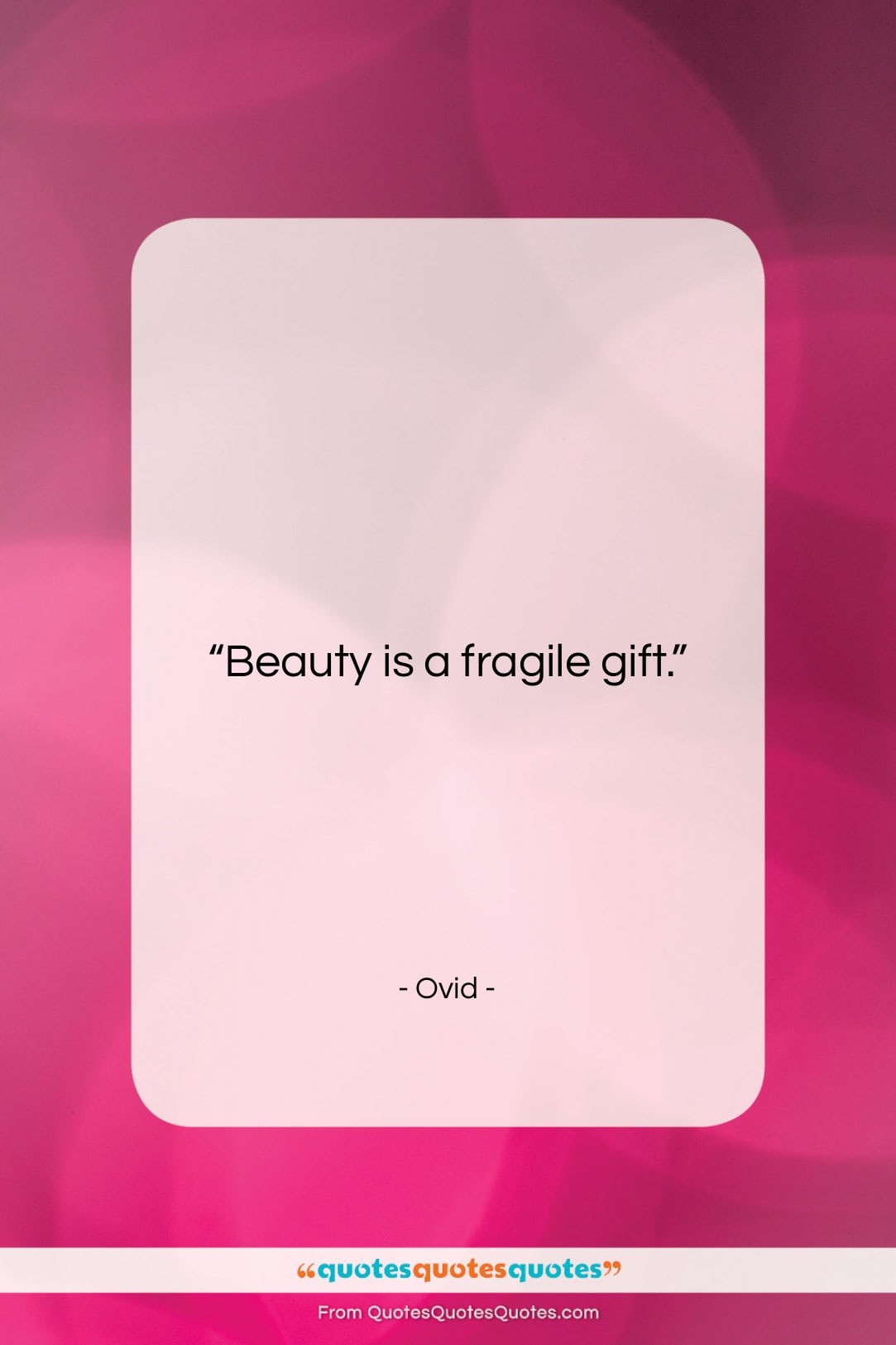 """Ovid quote: """"Beauty is a fragile gift….""""- at QuotesQuotesQuotes.com"""