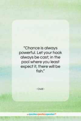 """Ovid quote: """"Chance is always powerful. Let your hook…""""- at QuotesQuotesQuotes.com"""