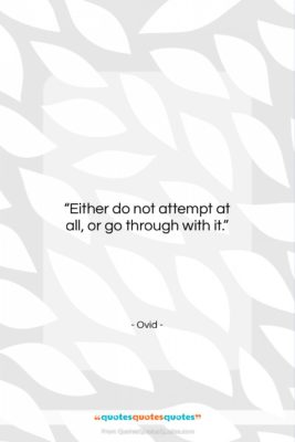 """Ovid quote: """"Either do not attempt at all, or…""""- at QuotesQuotesQuotes.com"""