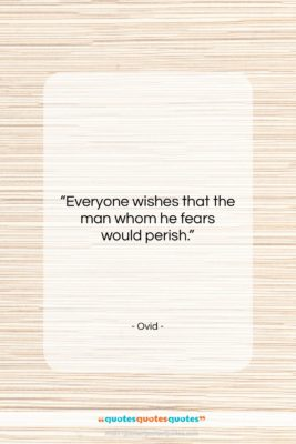 """Ovid quote: """"Everyone wishes that the man whom he…""""- at QuotesQuotesQuotes.com"""