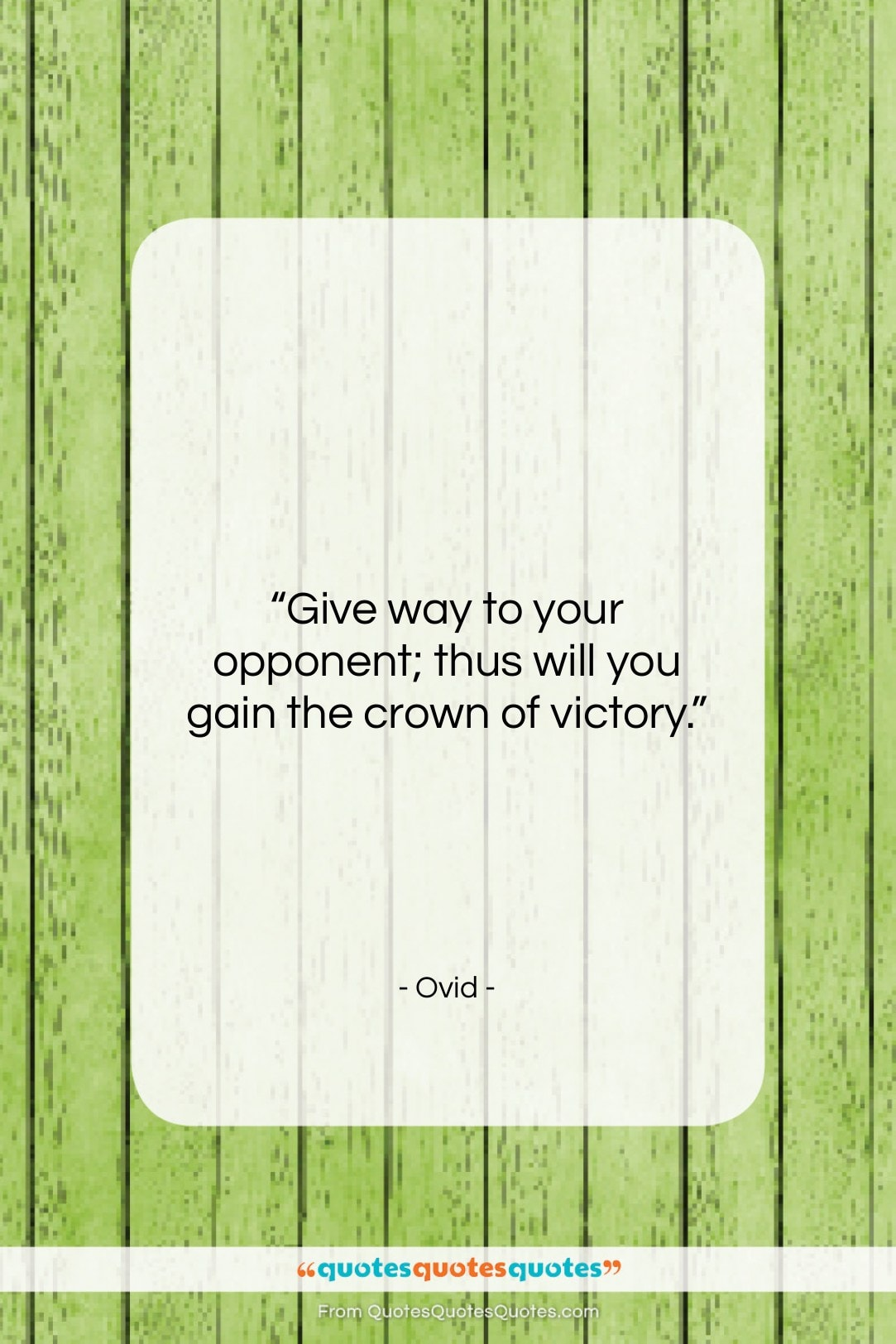 """Ovid quote: """"Give way to your opponent; thus will…""""- at QuotesQuotesQuotes.com"""