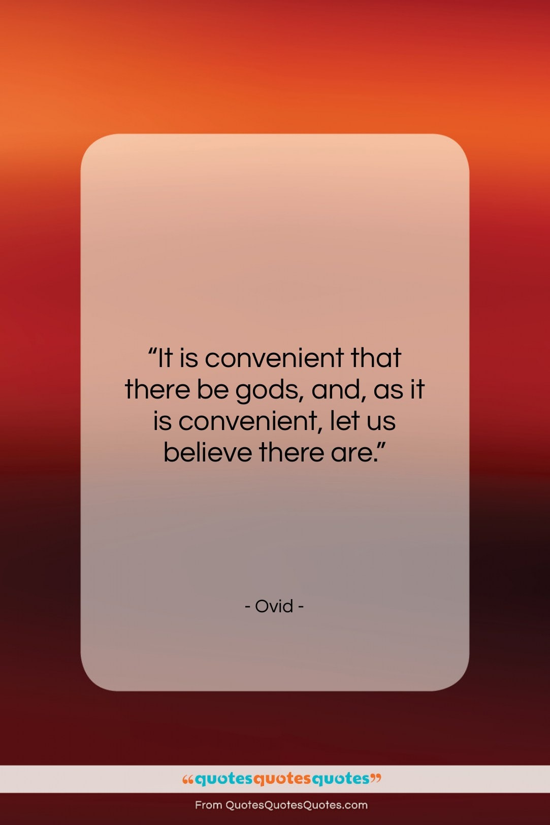 """Ovid quote: """"It is convenient that there be gods,…""""- at QuotesQuotesQuotes.com"""