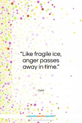 """Ovid quote: """"Like fragile ice, anger passes away in time.""""- at QuotesQuotesQuotes.com"""