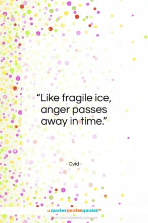 "Ovid quote: ""Like fragile ice, anger passes away in time.""- at QuotesQuotesQuotes.com"