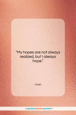 """Ovid quote: """"My hopes are not always realized, but…""""- at QuotesQuotesQuotes.com"""