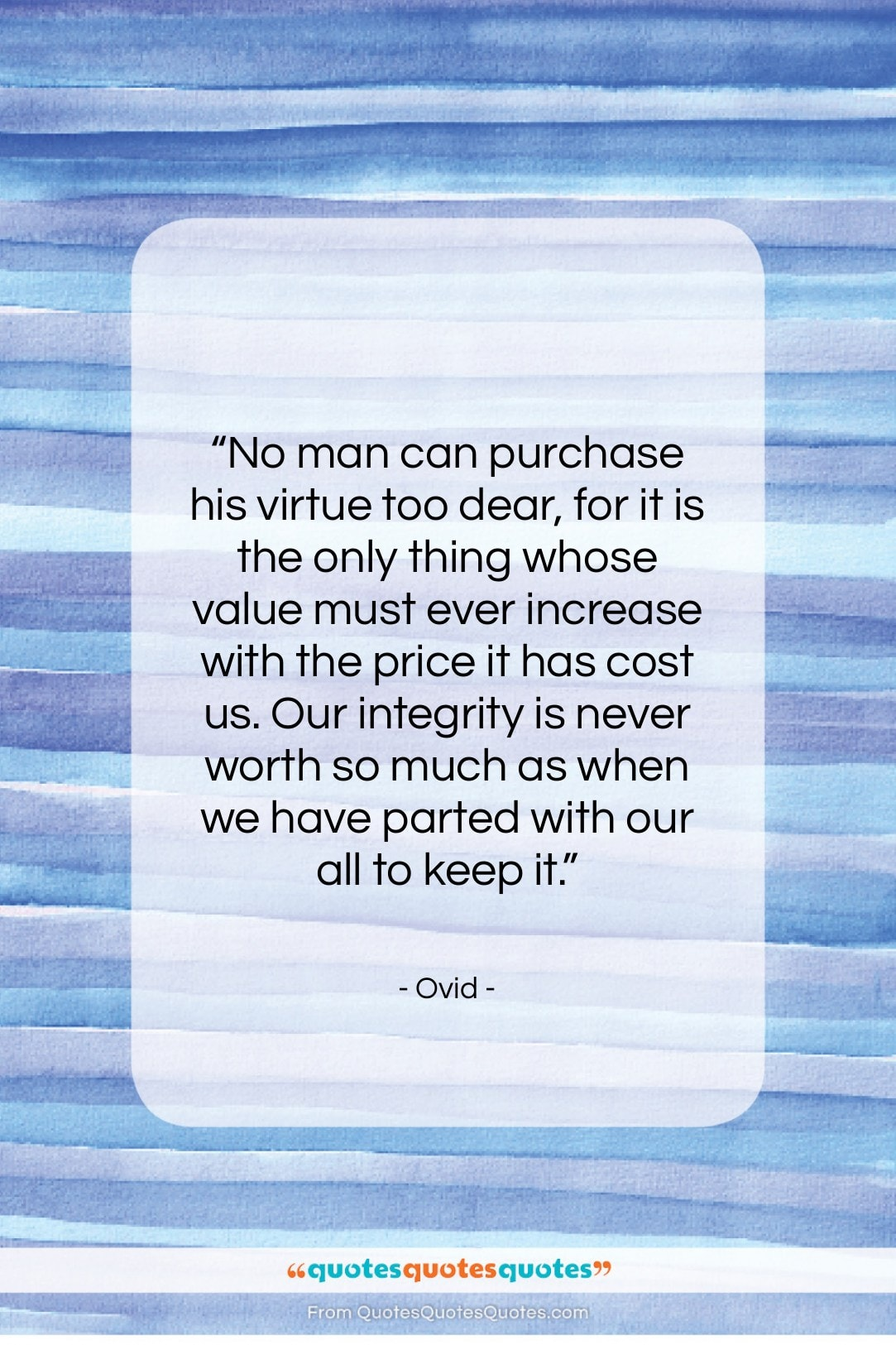 "Ovid quote: ""No man can purchase his virtue too…""- at QuotesQuotesQuotes.com"