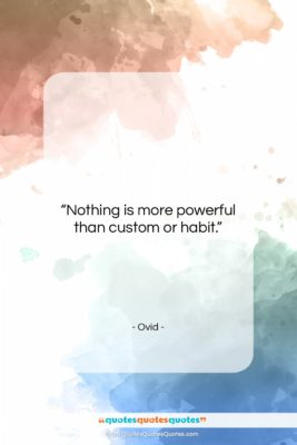 """Ovid quote: """"Nothing is more powerful than custom or…""""- at QuotesQuotesQuotes.com"""