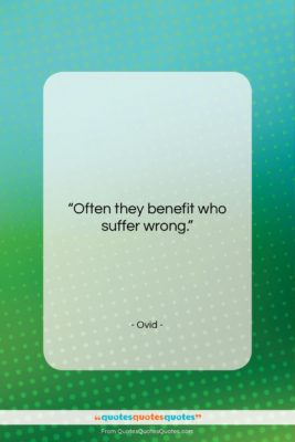 """Ovid quote: """"Often they benefit who suffer wrong….""""- at QuotesQuotesQuotes.com"""