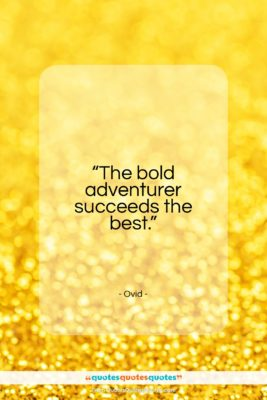 """Ovid quote: """"The bold adventurer succeeds the best…""""- at QuotesQuotesQuotes.com"""