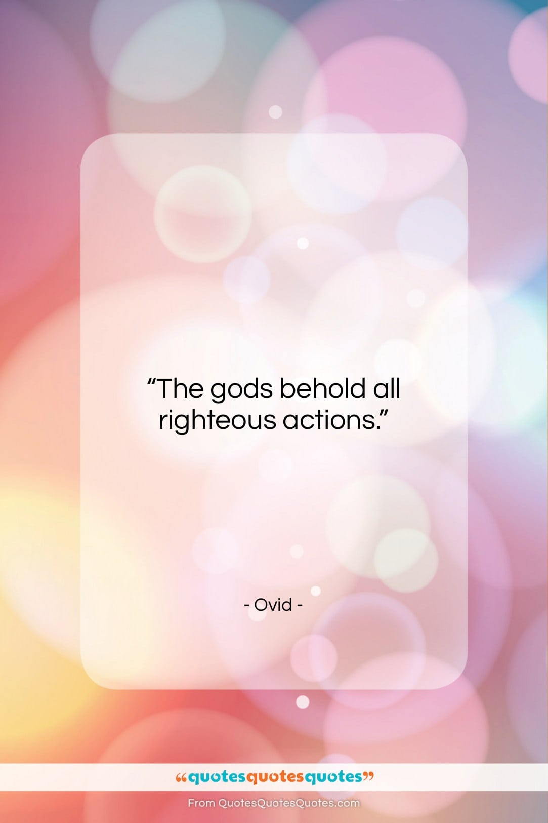 "Ovid quote: ""The gods behold all righteous actions….""- at QuotesQuotesQuotes.com"