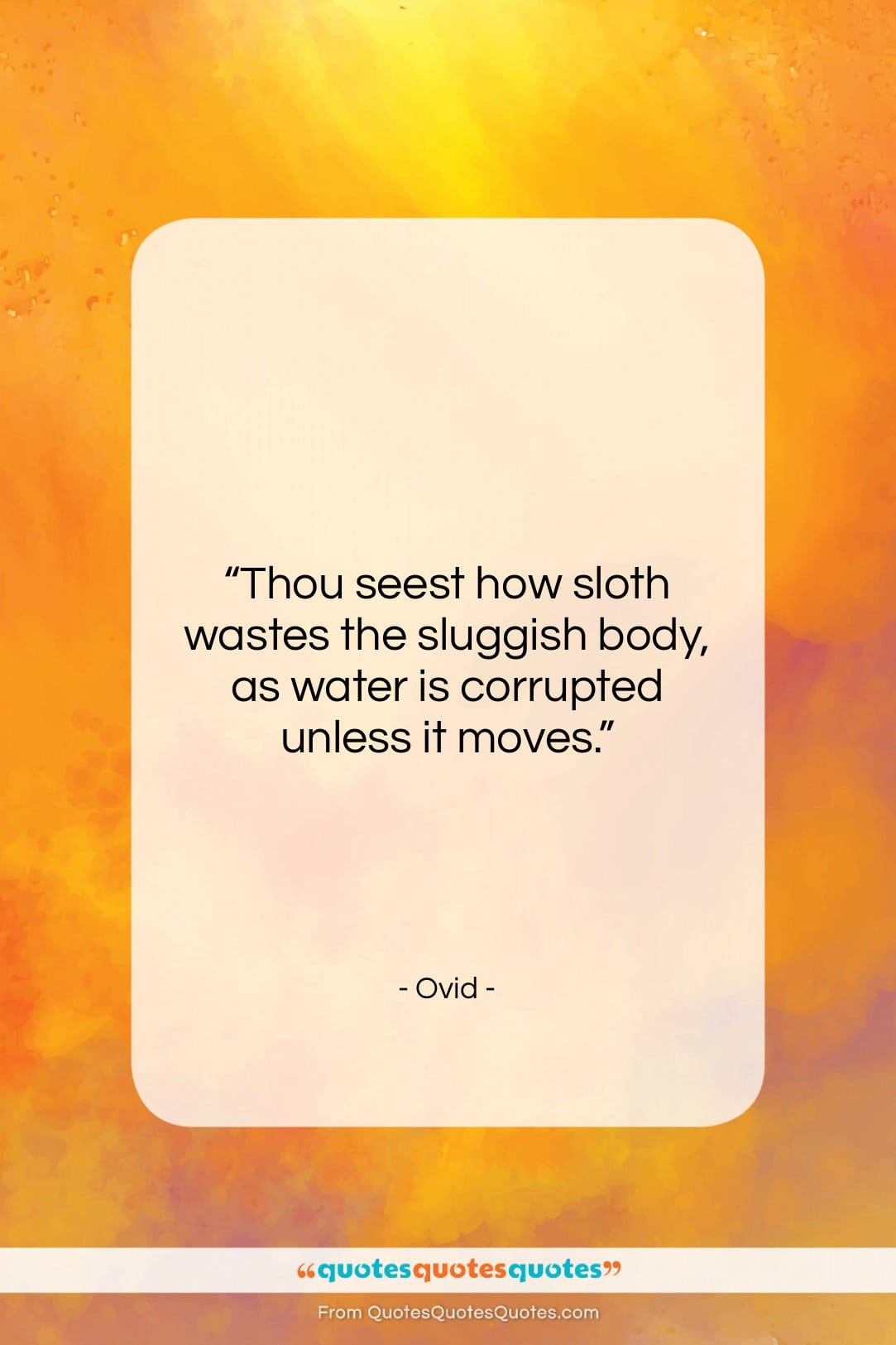 """Ovid quote: """"Thou seest how sloth wastes the sluggish…""""- at QuotesQuotesQuotes.com"""