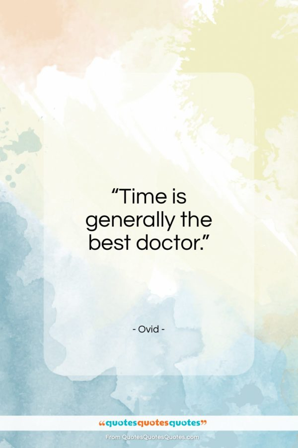 """Ovid quote: """"Time is generally the best doctor…""""- at QuotesQuotesQuotes.com"""