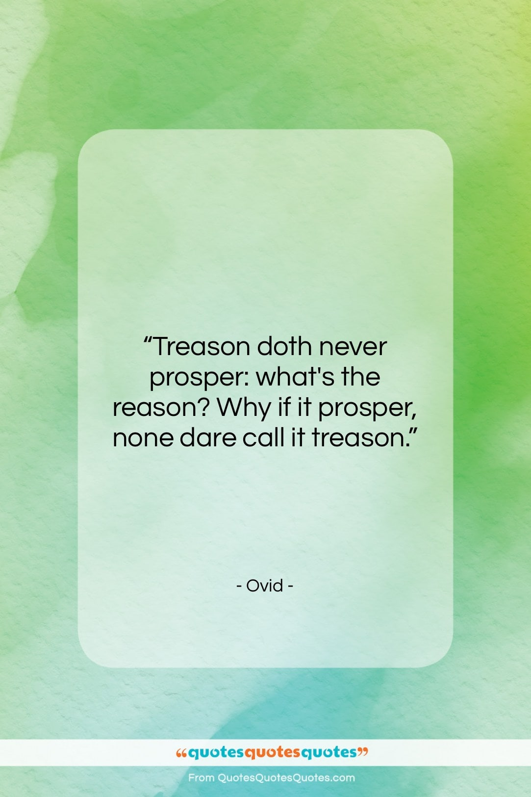 """Ovid quote: """"Treason doth never prosper: what's the reason?…""""- at QuotesQuotesQuotes.com"""