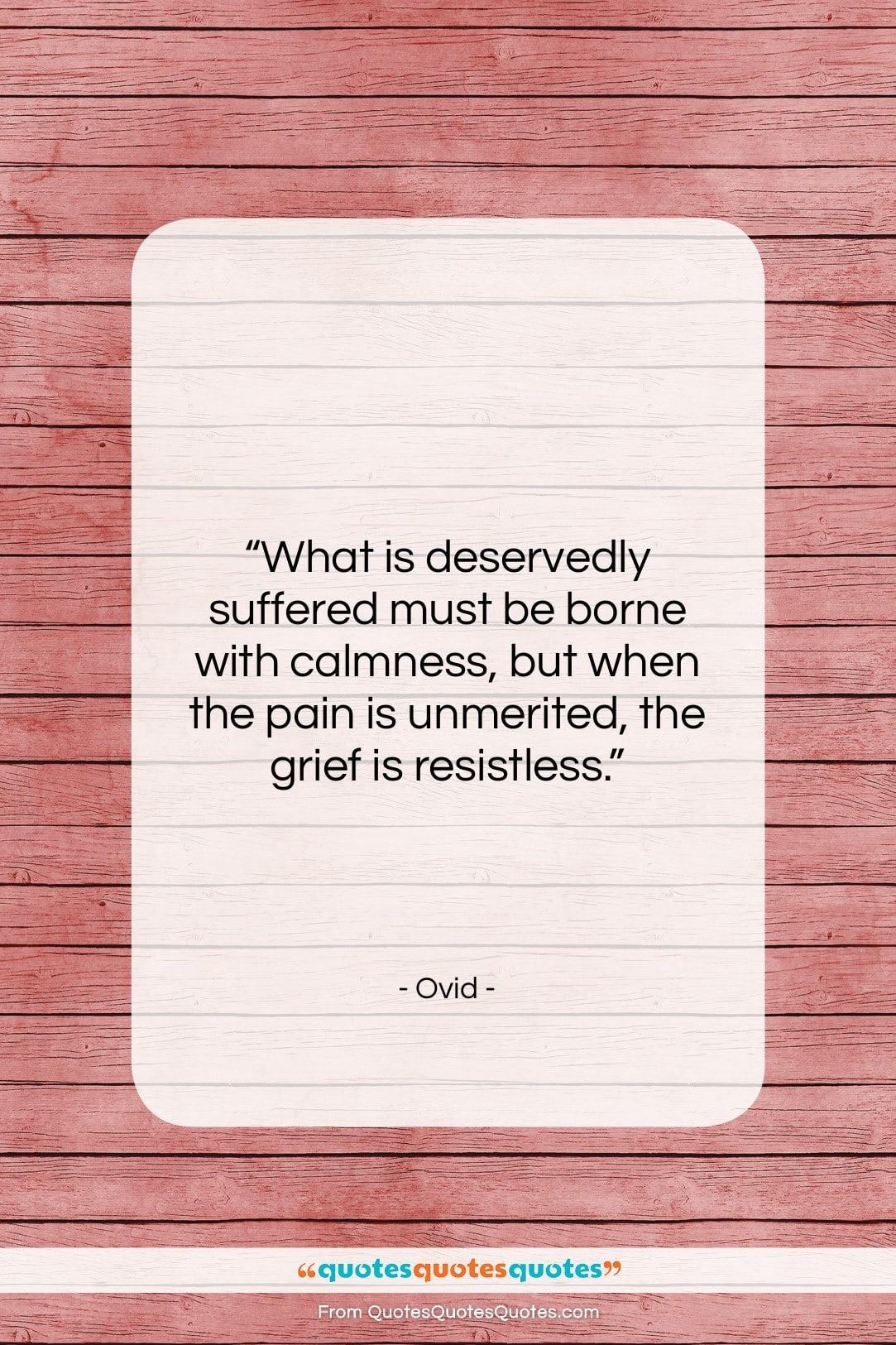 """Ovid quote: """"What is deservedly suffered must be borne…""""- at QuotesQuotesQuotes.com"""