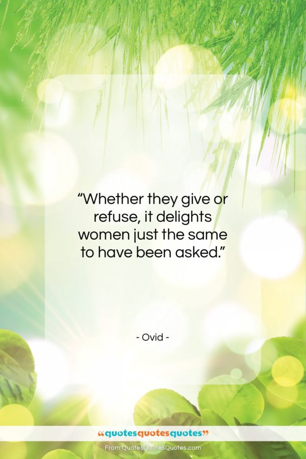"""Ovid quote: """"Whether they give or refuse, it delights…""""- at QuotesQuotesQuotes.com"""