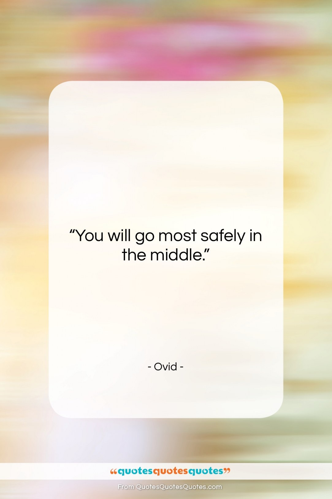 """Ovid quote: """"You will go most safely in the…""""- at QuotesQuotesQuotes.com"""