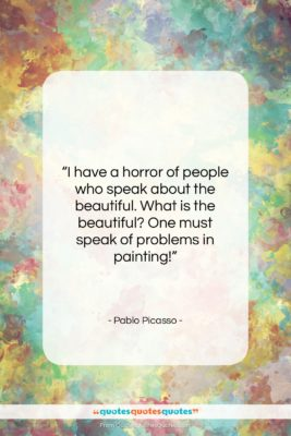 """Pablo Picasso quote: """"I have a horror of people who…""""- at QuotesQuotesQuotes.com"""