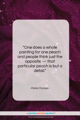 """Pablo Picasso quote: """"One does a whole painting for one…""""- at QuotesQuotesQuotes.com"""
