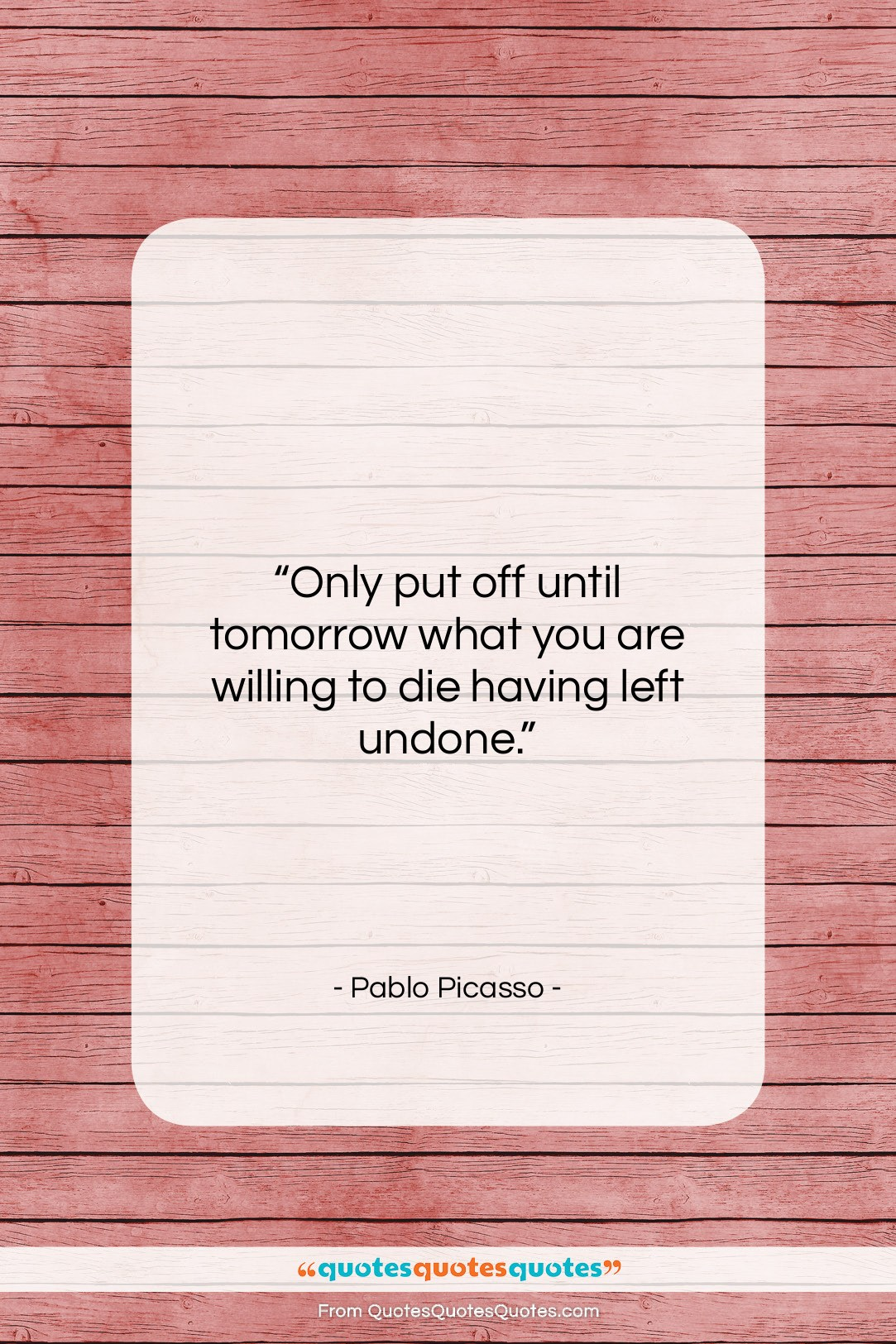 """Pablo Picasso quote: """"Only put off until tomorrow what you…""""- at QuotesQuotesQuotes.com"""