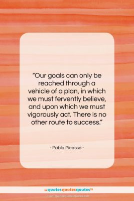 """Pablo Picasso quote: """"Our goals can only be reached through…""""- at QuotesQuotesQuotes.com"""