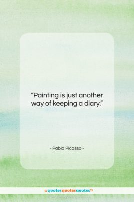 "Pablo Picasso quote: ""Painting is just another way of keeping…""- at QuotesQuotesQuotes.com"