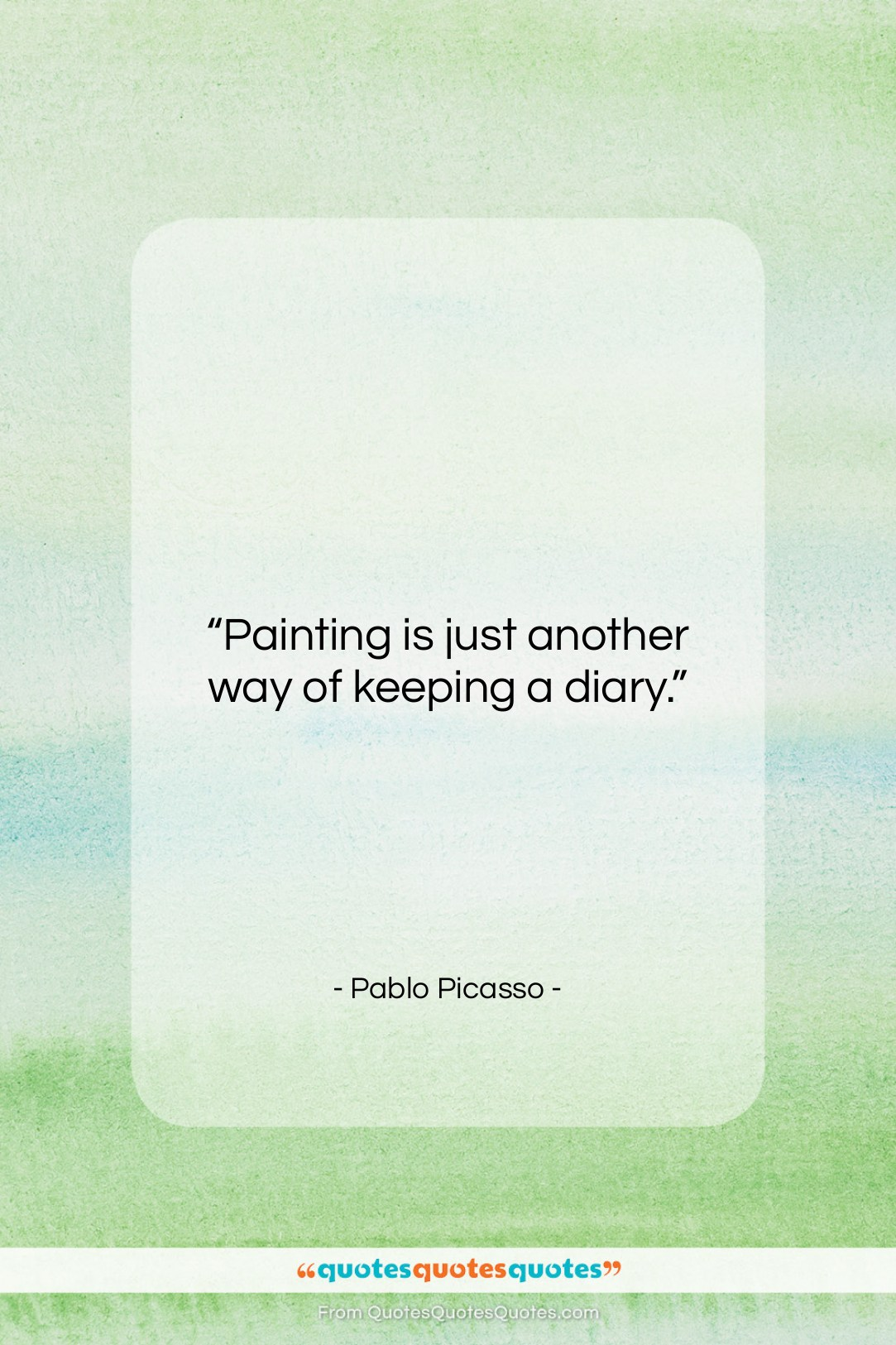 """Pablo Picasso quote: """"Painting is just another way of keeping…""""- at QuotesQuotesQuotes.com"""