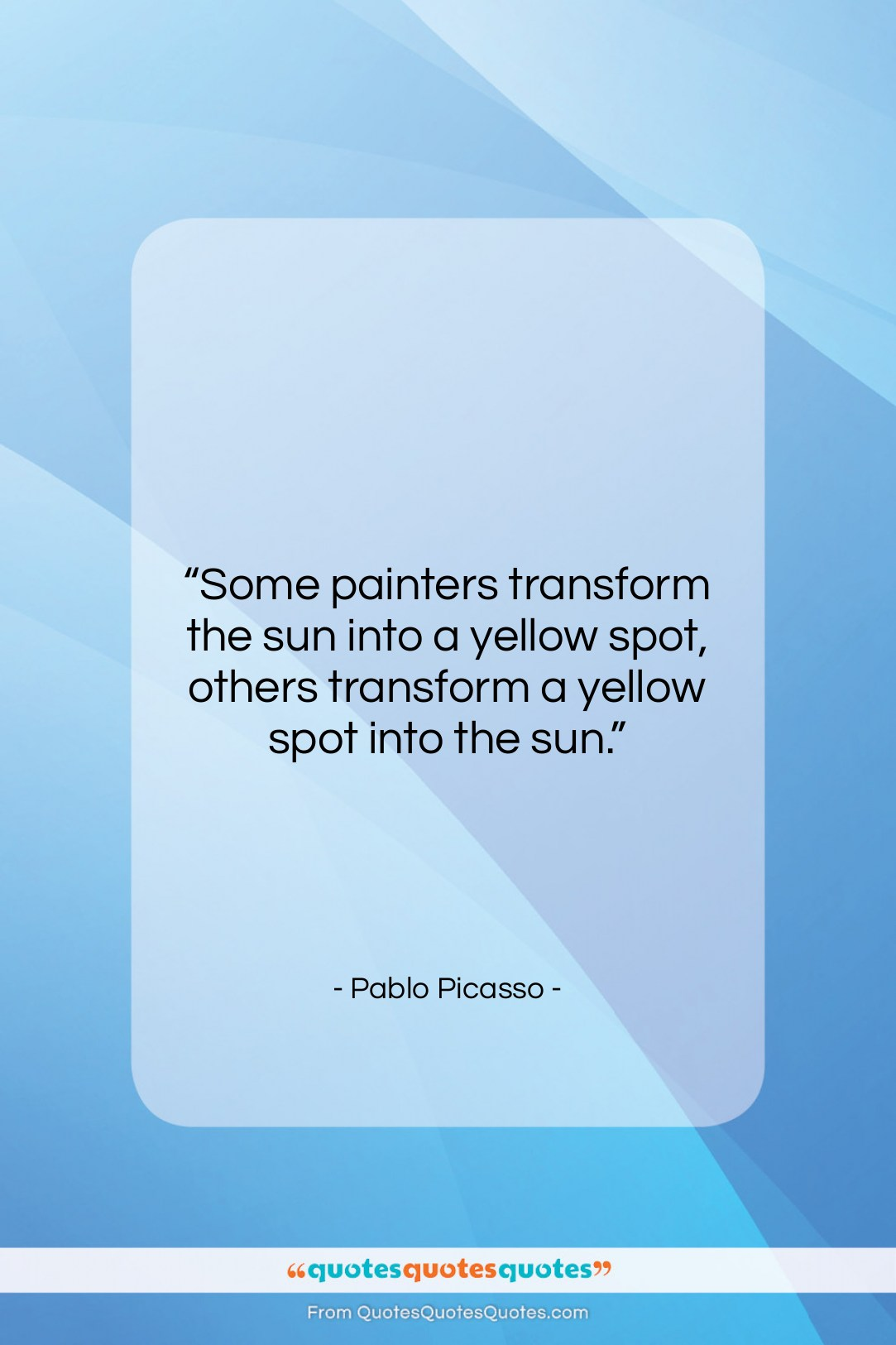 """Pablo Picasso quote: """"Some painters transform the sun into a…""""- at QuotesQuotesQuotes.com"""
