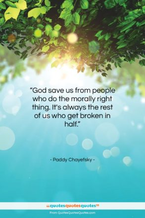 """Paddy Chayefsky quote: """"God save us from people who do…""""- at QuotesQuotesQuotes.com"""