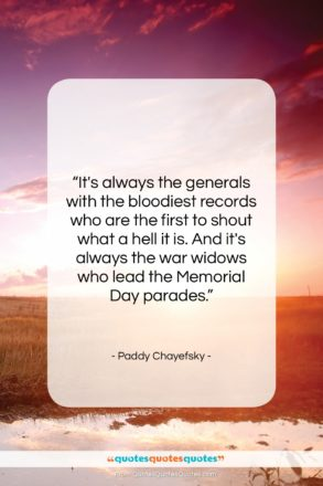 """Paddy Chayefsky quote: """"It's always the generals with the bloodiest…""""- at QuotesQuotesQuotes.com"""