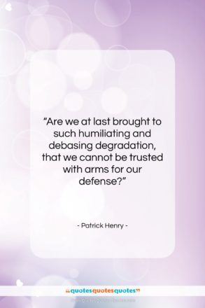 """Patrick Henry quote: """"Are we at last brought to such…""""- at QuotesQuotesQuotes.com"""