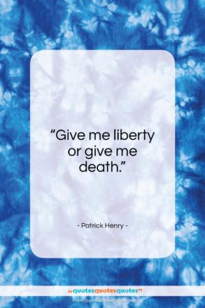 """Patrick Henry quote: """"Give me liberty or give me death…""""- at QuotesQuotesQuotes.com"""