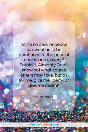 """Patrick Henry quote: """"Is life so dear or peace so…""""- at QuotesQuotesQuotes.com"""