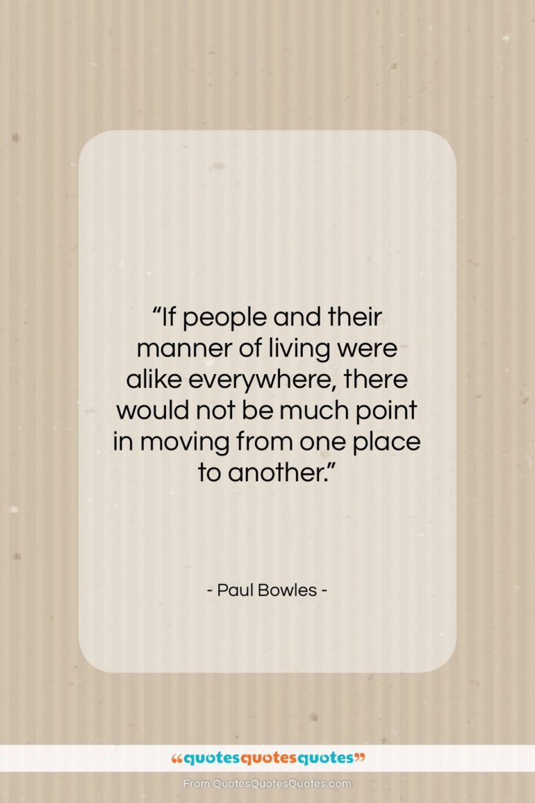 "Paul Bowles quote: ""If people and their manner of living…""- at QuotesQuotesQuotes.com"