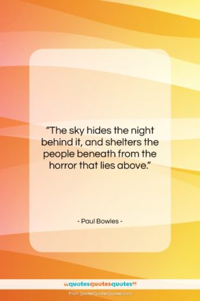 """Paul Bowles quote: """"The sky hides the night behind it,…""""- at QuotesQuotesQuotes.com"""