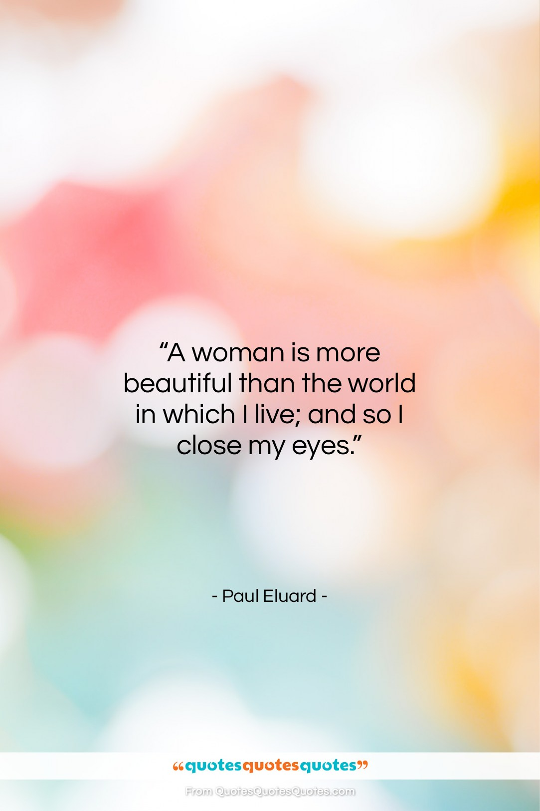 """Paul Eluard quote: """"A woman is more beautiful than the…""""- at QuotesQuotesQuotes.com"""