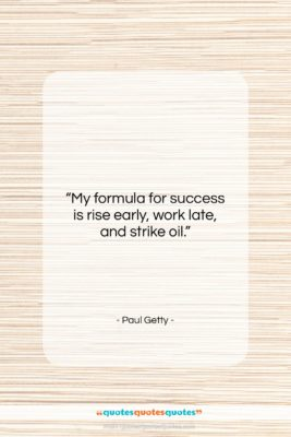 """Paul Getty quote: """"My formula for success is rise early,…""""- at QuotesQuotesQuotes.com"""