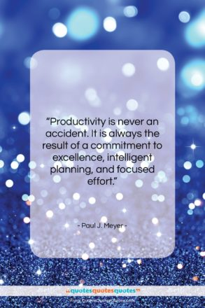 """Paul J. Meyer quote: """"Productivity is never an accident. It is…""""- at QuotesQuotesQuotes.com"""