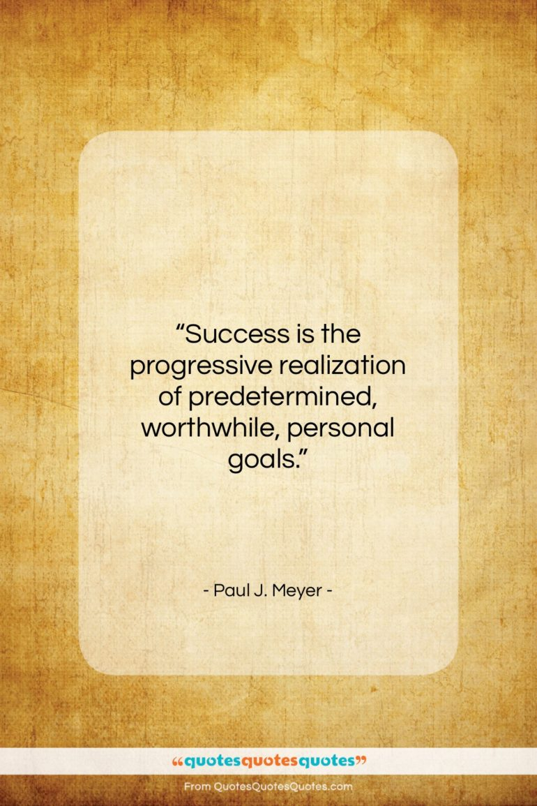 "Paul J. Meyer quote: ""Success is the progressive realization of predetermined…""- at QuotesQuotesQuotes.com"
