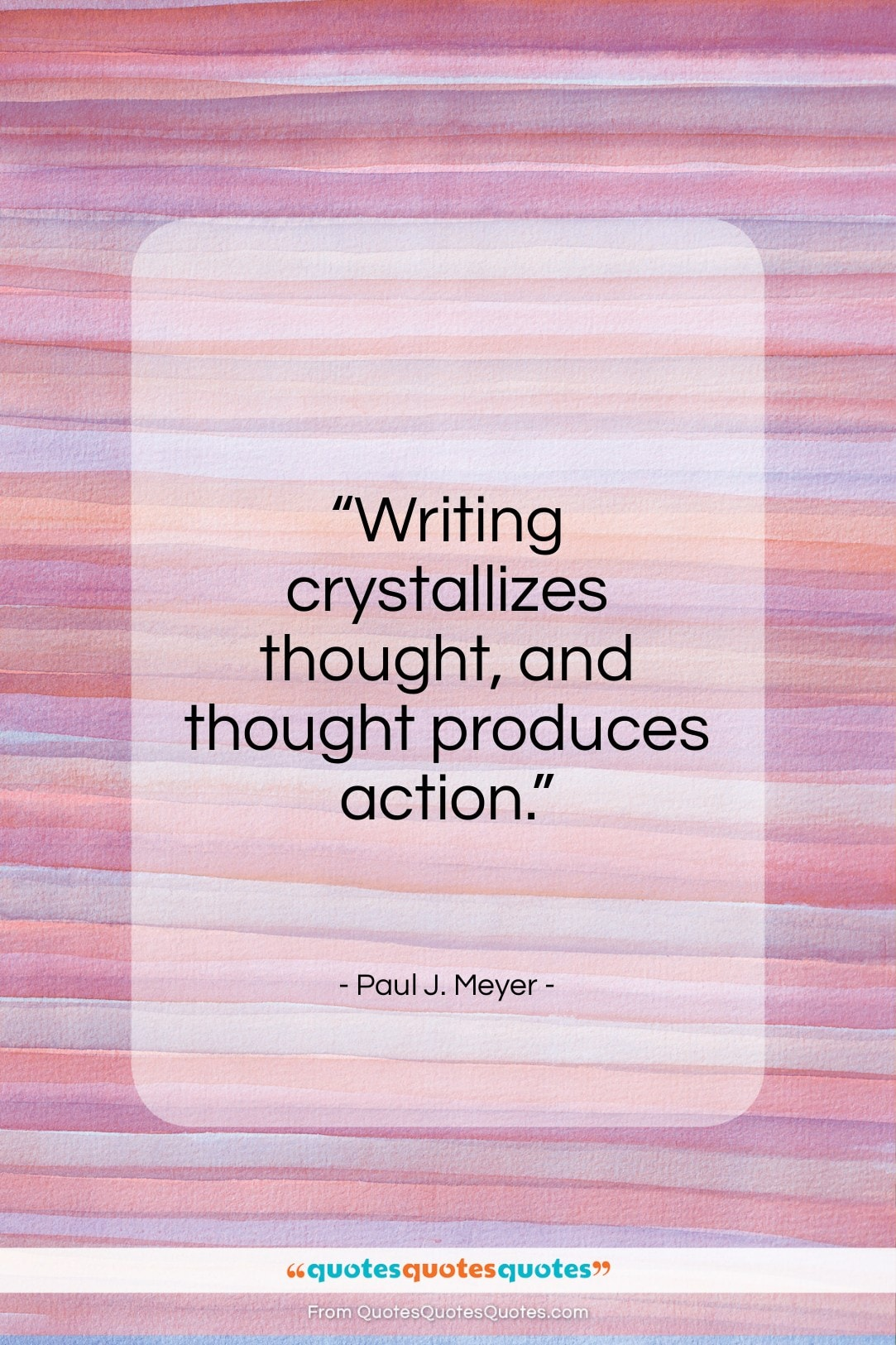 """Paul J. Meyer quote: """"Writing crystallizes thought and thought produces action…""""- at QuotesQuotesQuotes.com"""