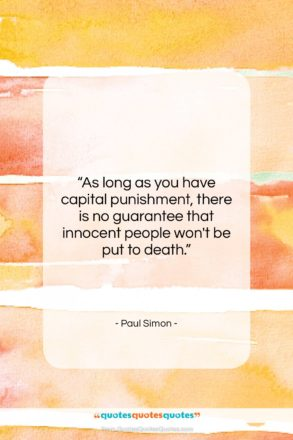 """Paul Simon quote: """"As long as you have capital punishment,…""""- at QuotesQuotesQuotes.com"""