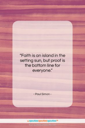 """Paul Simon quote: """"Faith is an island in the setting…""""- at QuotesQuotesQuotes.com"""