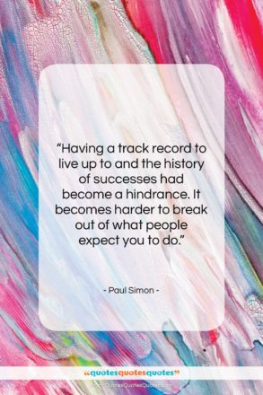 """Paul Simon quote: """"Having a track record to live up…""""- at QuotesQuotesQuotes.com"""