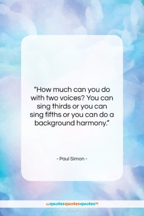 """Paul Simon quote: """"How much can you do with two…""""- at QuotesQuotesQuotes.com"""