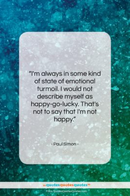 "Paul Simon quote: ""I'm always in some kind of state…""- at QuotesQuotesQuotes.com"